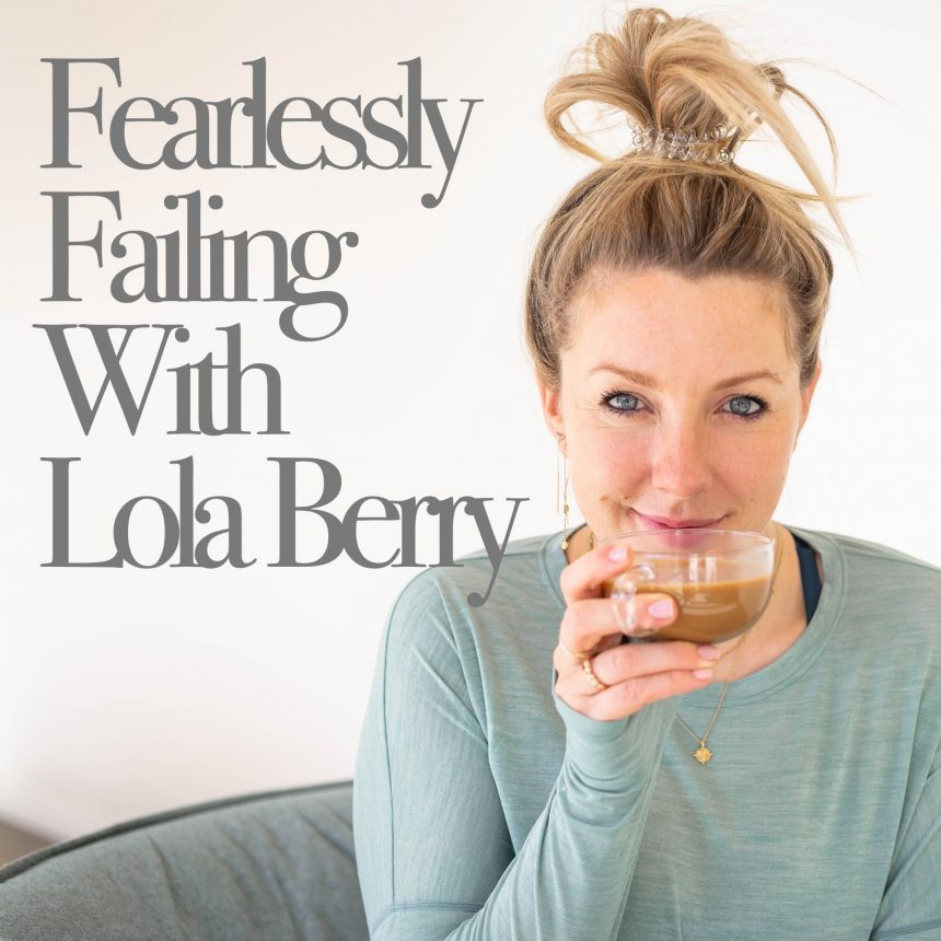 Lola Berry launches new podcast, Fearlessly Failing with Lola Berry, in partnership with Acast